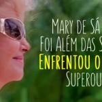 Mary de Sá Saiu do Zero, Foi Além das Suas Expectativas, Enfrentou o Desconhecido e Superou seus Medos