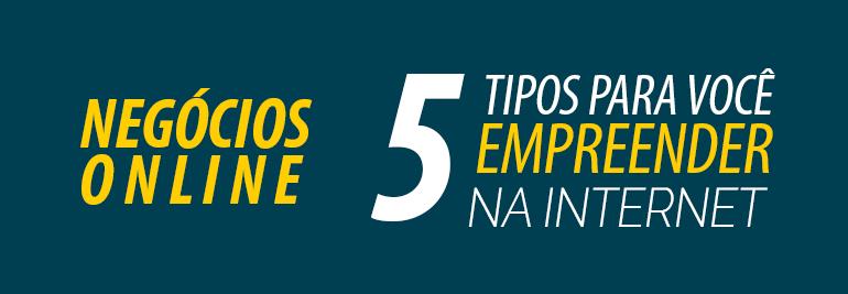 5 tipos de Negócios Online para ganhar dinheiro na internet