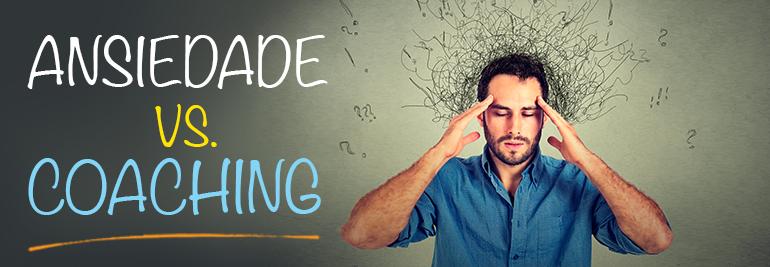 ansiedade -vs-coaching - Bruno Pinheiro