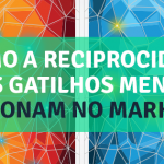 Reciprocidade: Como os Gatilhos Mentais Funcionam no Marketing